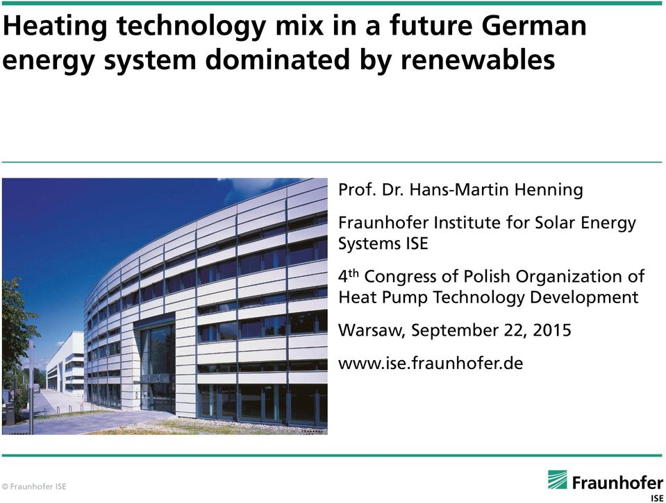 Hans-Martin Henning Fraunhofer Institute for Solar Energy Systems ISE