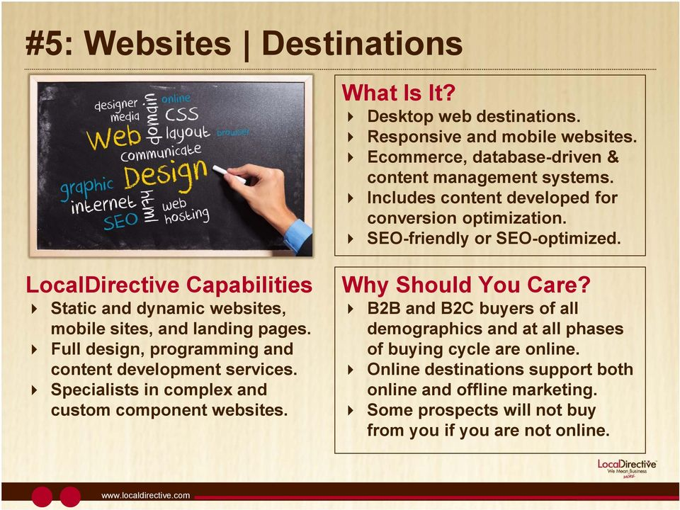 LocalDirective Capabilities Static and dynamic websites, mobile sites, and landing pages. Full design, programming and content development services.