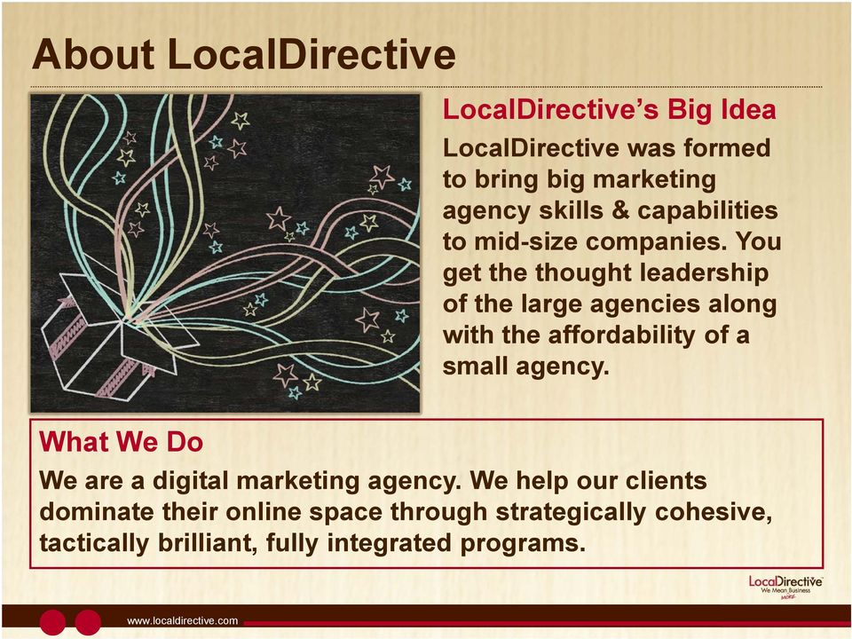 You get the thought leadership of the large agencies along with the affordability of a small agency.