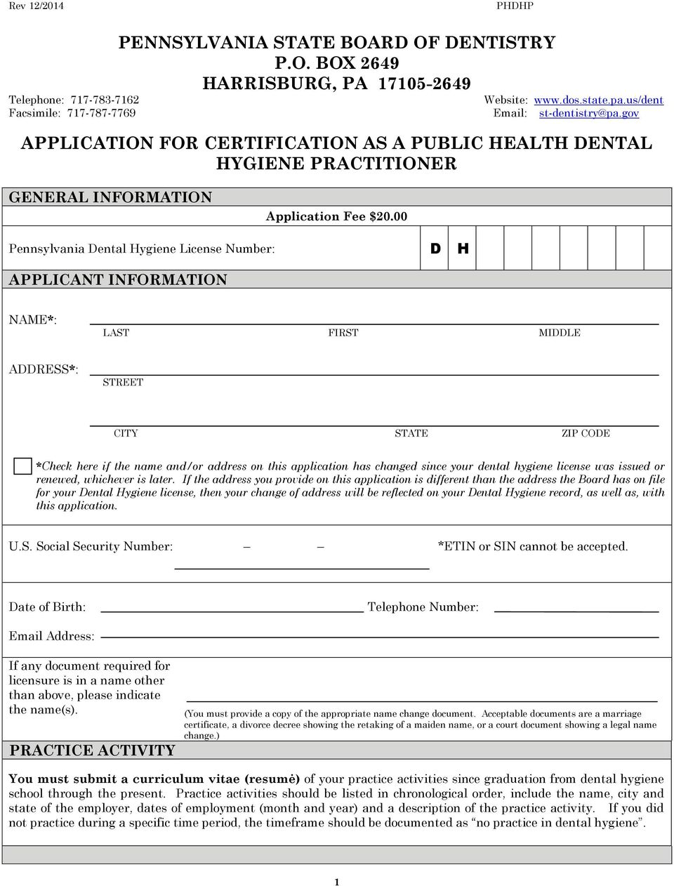 00 Pennsylvania Dental Hygiene License Number: D H APPLICANT INFORMATION NAME*: LAST FIRST MIDDLE ADDRESS*: STREET CITY STATE ZIP CODE *Check here if the name and/or address on this application has