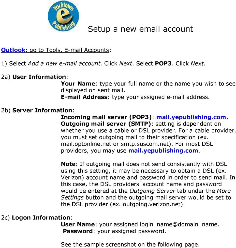 2b) Server Information: Incoming mail server (POP3): mail.yepublishing.com. Outgoing mail server (SMTP): setting is dependent on whether you use a cable or DSL provider.