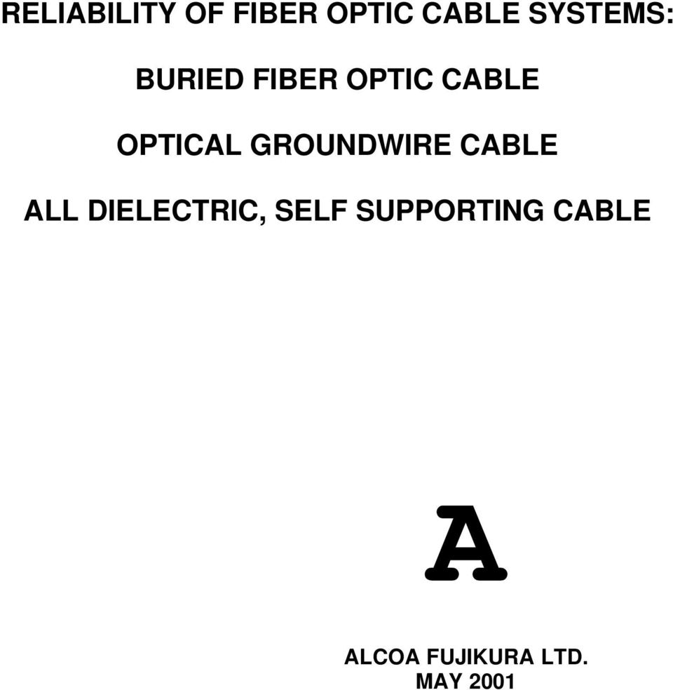 RELIABILITY OF FIBER OPTIC CABLE SYSTEMS: BURIED FIBER OPTIC CABLE ...