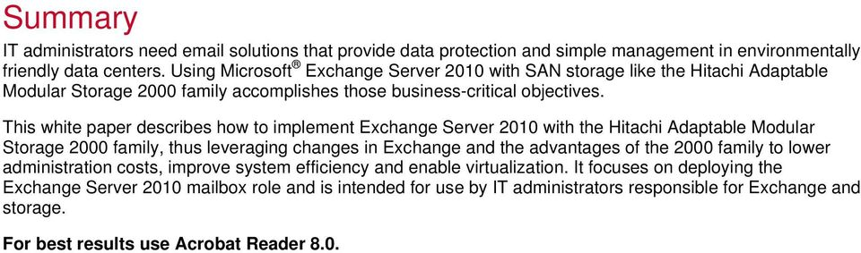 This white paper describes how to implement Exchange Server 2010 with the Hitachi Adaptable Modular Storage 2000 family, thus leveraging changes in Exchange and the advantages of the 2000