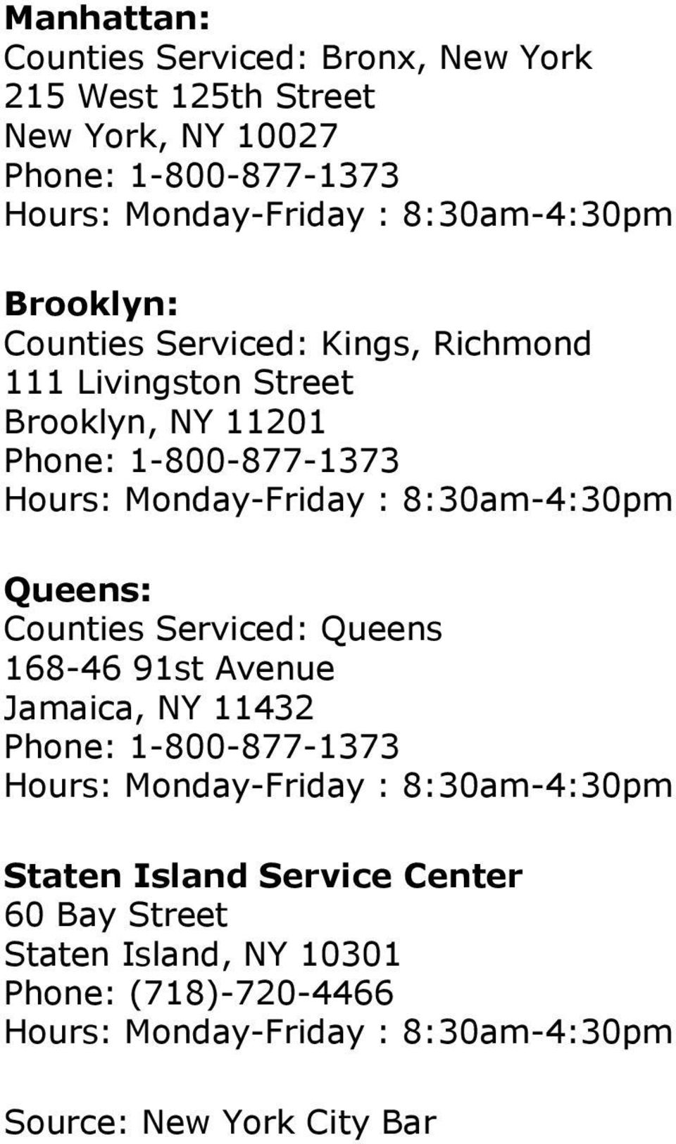 Queens: Counties Serviced: Queens 168-46 91st Avenue Jamaica, NY 11432 Staten Island