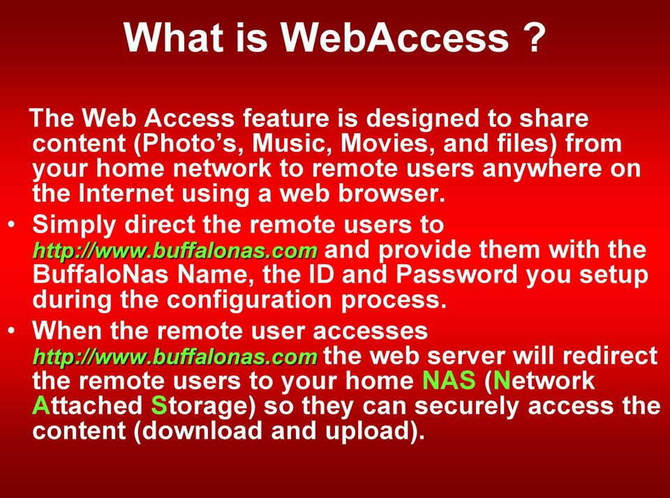 the Internet using a web browser. Simply direct the remote users to http://www.buffalonas.