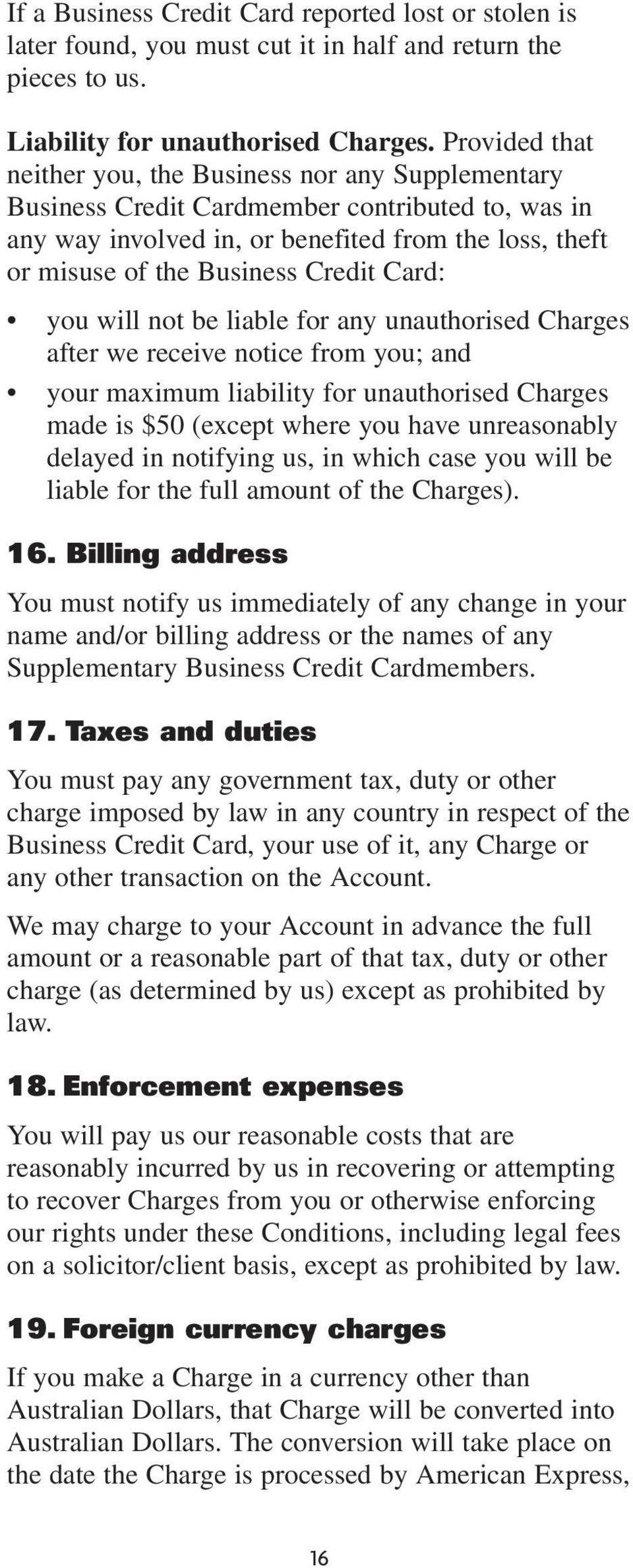 Card: you will not be liable for any unauthorised Charges after we receive notice from you; and your maximum liability for unauthorised Charges made is $50 (except where you have unreasonably delayed