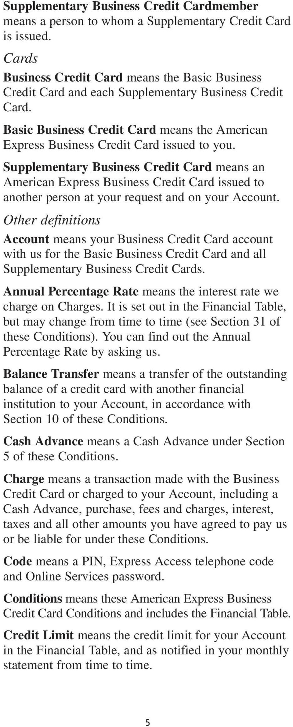 Supplementary Business Credit Card means an American Express Business Credit Card issued to another person at your request and on your Account.