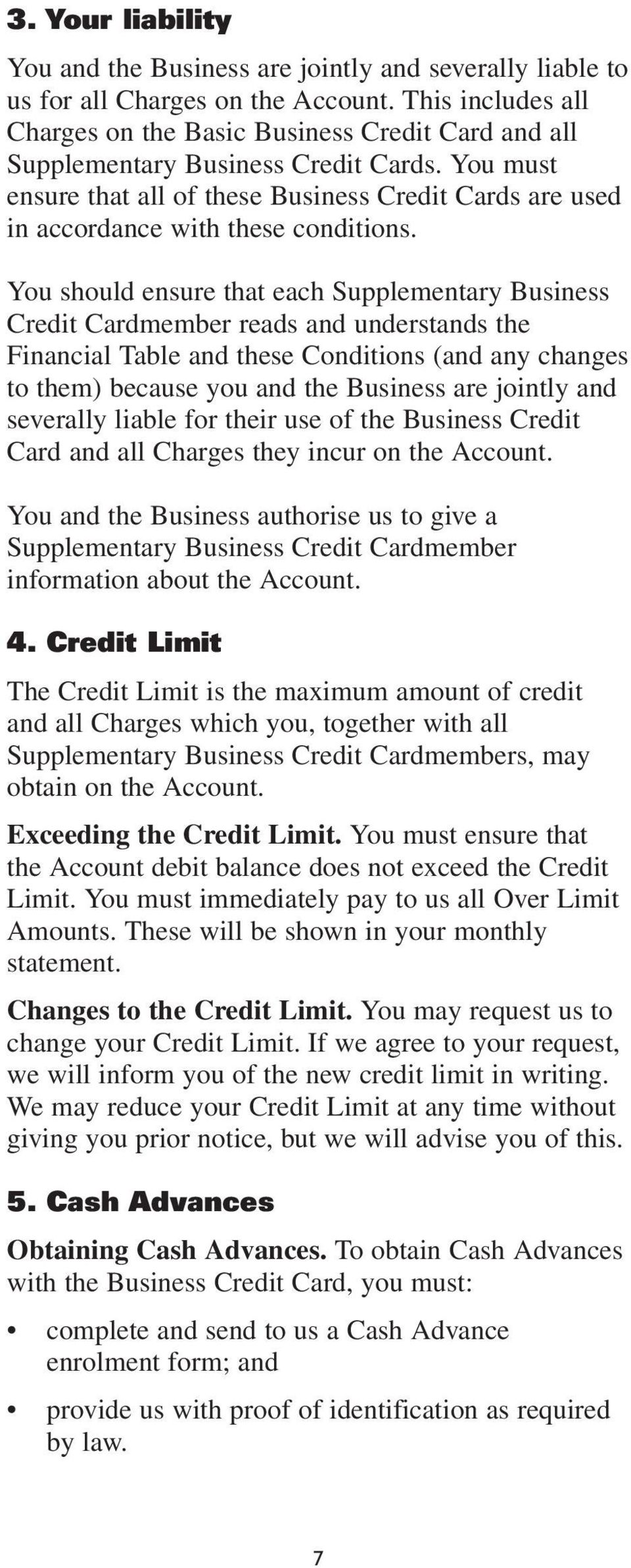 You must ensure that all of these Business Credit Cards are used in accordance with these conditions.