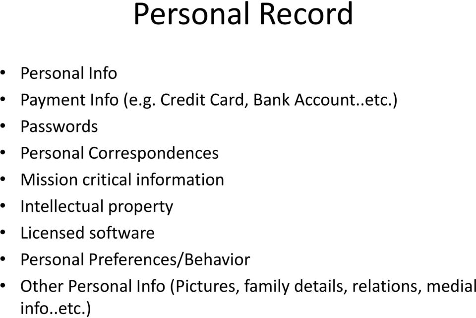 ) Passwords Personal Correspondences Mission critical information