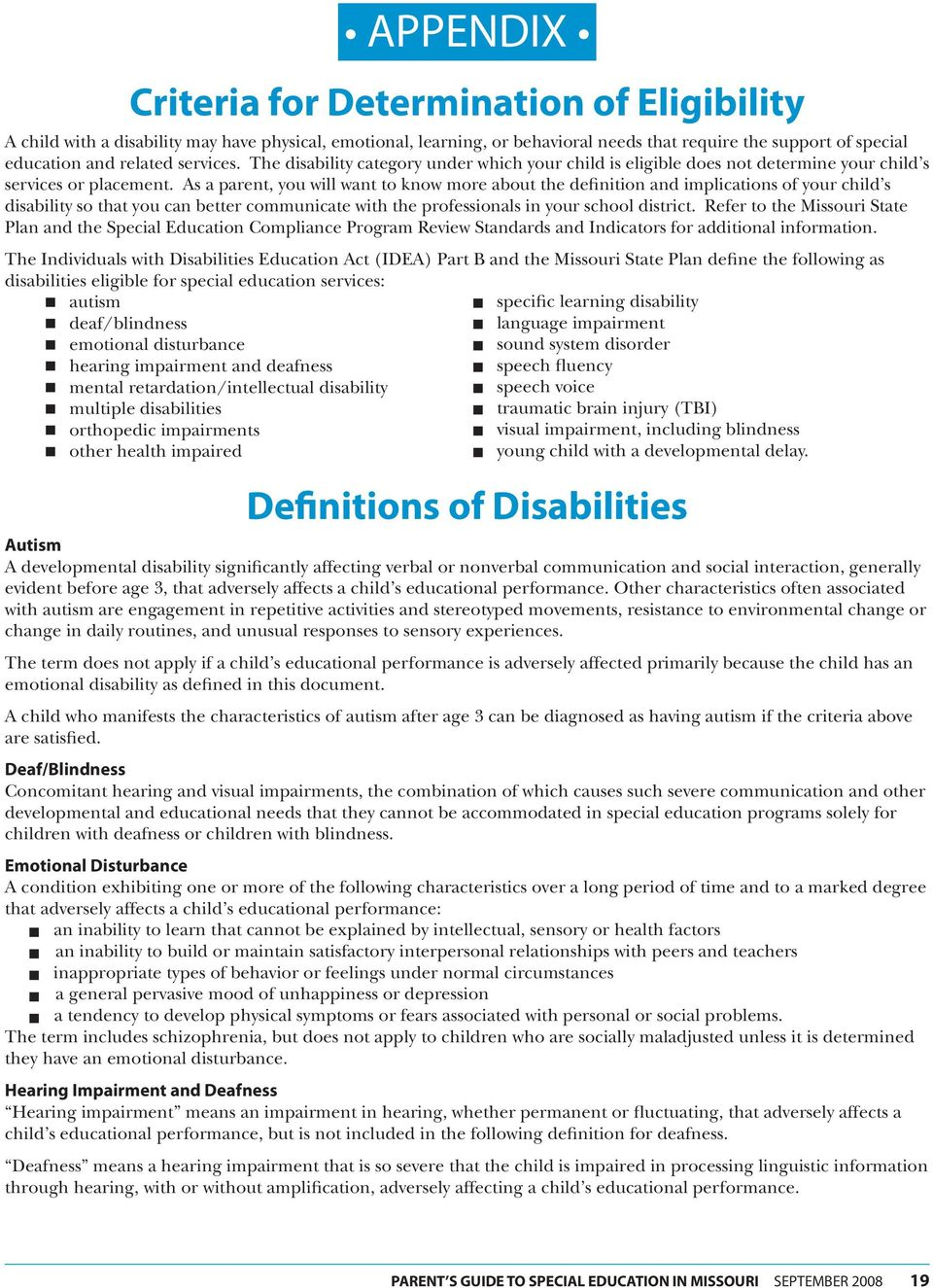 As a parent, you will want to know more about the definition and implications of your child s disability so that you can better communicate with the professionals in your school district.