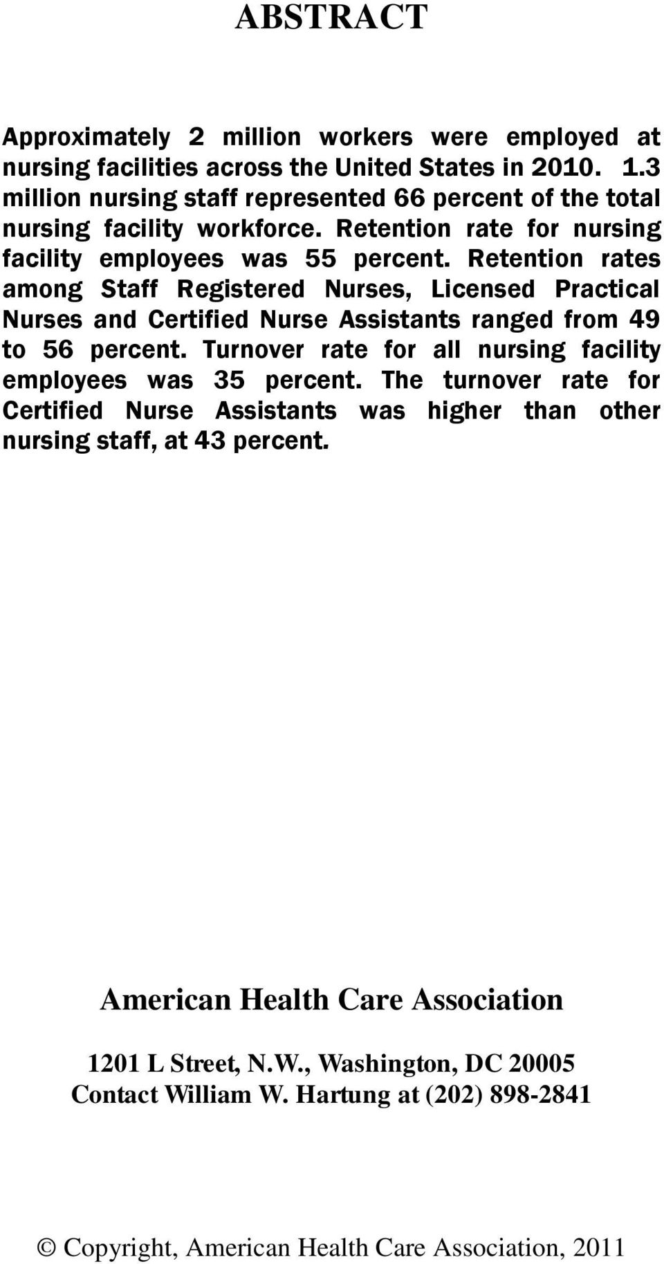 Retention rates among Staff Registered Nurses, Licensed Practical Nurses and Certified Nurse Assistants ranged from 49 to 56 percent.