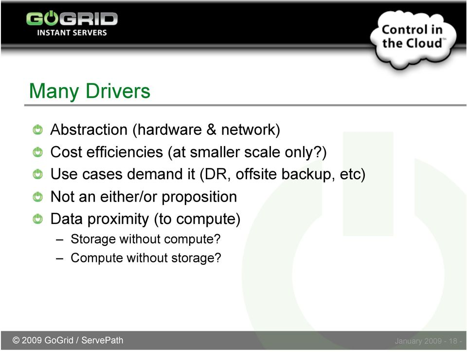 ) Use cases demand it (DR, offsite backup, etc) Not an either/or