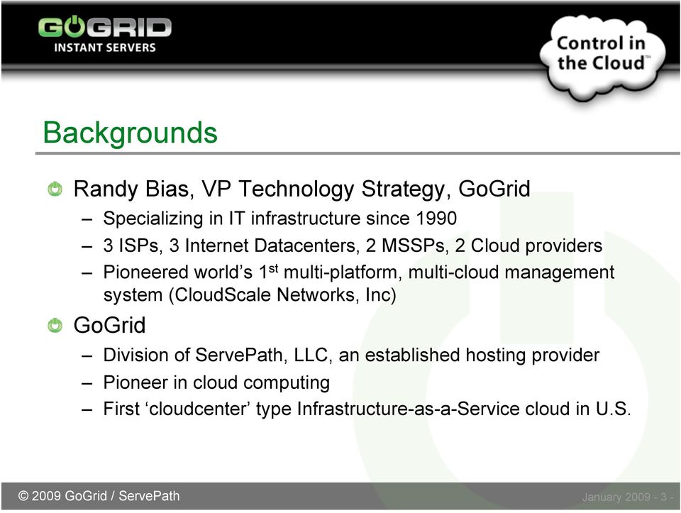 system (CloudScale Networks, Inc) GoGrid Division of ServePath, LLC, an established hosting provider Pioneer in