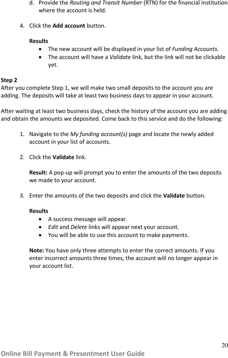 Step 2 After you complete Step 1, we will make two small deposits to the account you are adding. The deposits will take at least two business days to appear in your account.