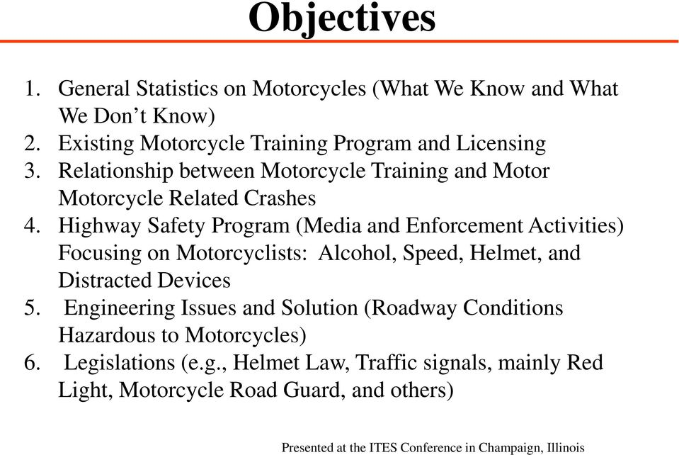 Highway Safety Program (Media and Enforcement Activities) Focusing on Motorcyclists: Alcohol, Speed, Helmet, and Distracted Devices 5.