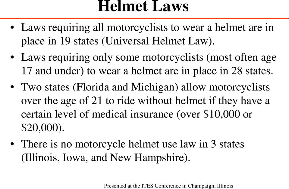 Two states (Florida and Michigan) allow motorcyclists over the age of 21 to ride without helmet if they have a certain