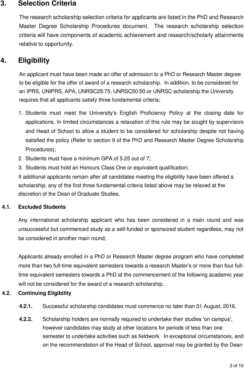 Eligibility An applicant must have been made an offer of admission to a PhD or Research Master degree to be eligible for the offer of award of a research scholarship.