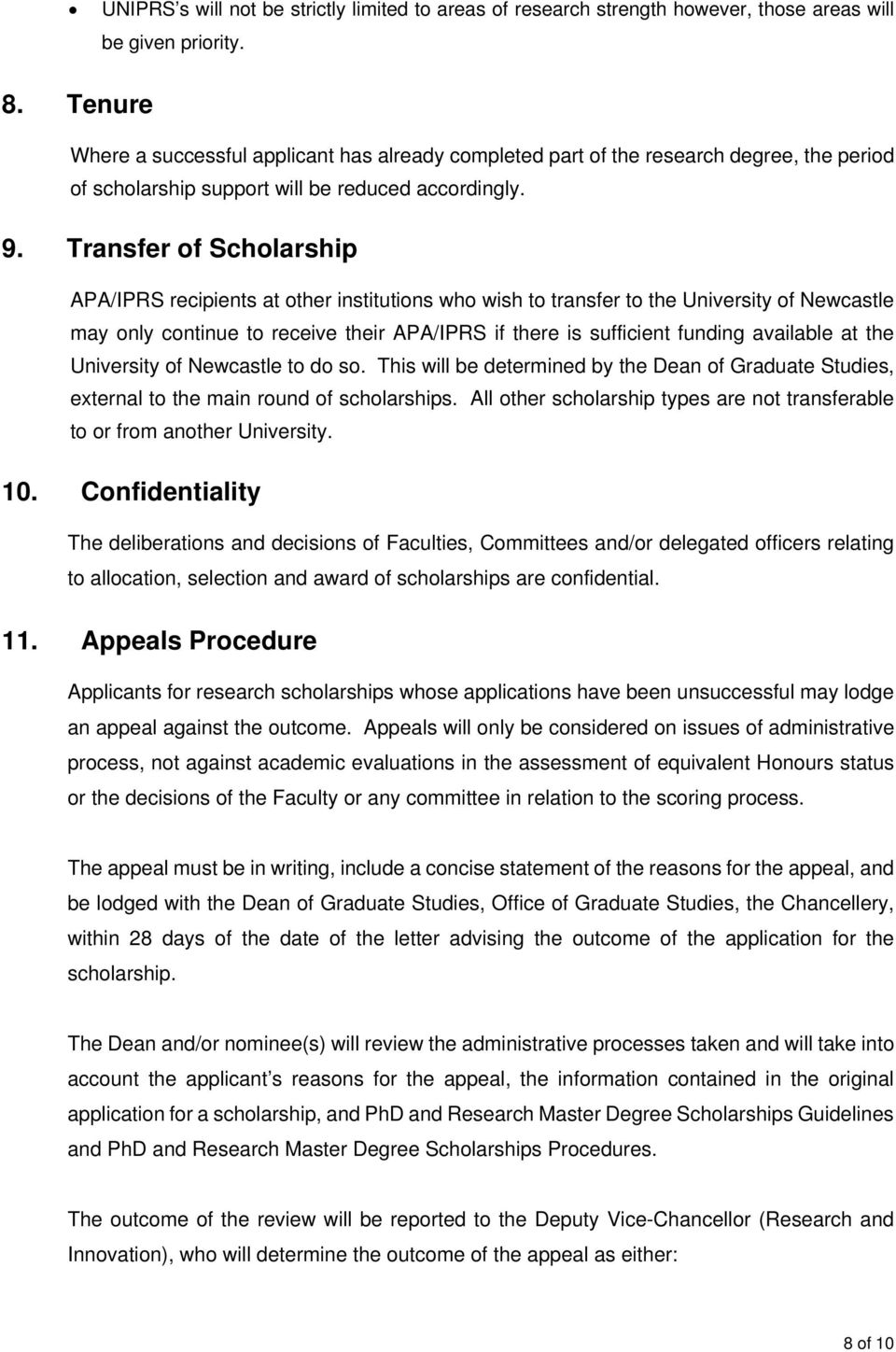 Transfer of Scholarship APA/IPRS recipients at other institutions who wish to transfer to the University of Newcastle may only continue to receive their APA/IPRS if there is sufficient funding
