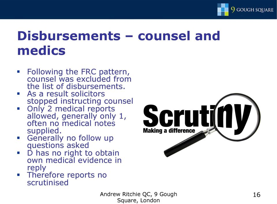 As a result solicitors stopped instructing counsel Only 2 medical reports allowed, generally