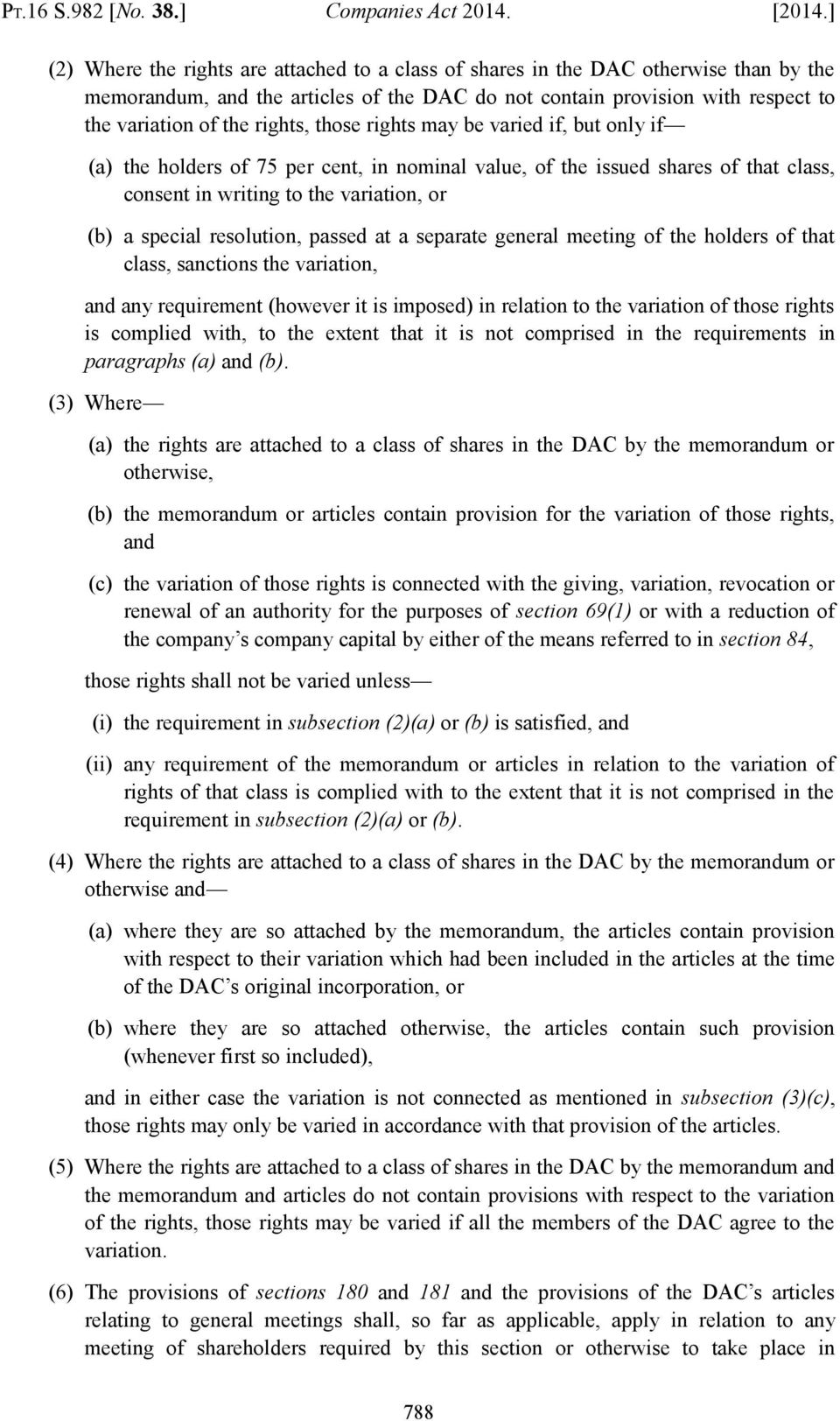 those rights may be varied if, but only if (a) the holders of 75 per cent, in nominal value, of the issued shares of that class, consent in writing to the variation, or (b) a special resolution,