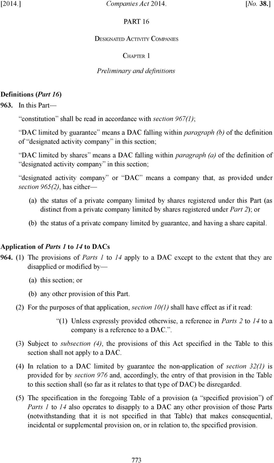 section; DAC limited by shares means a DAC falling within paragraph (a) of the definition of designated activity company in this section; designated activity company or DAC means a company that, as