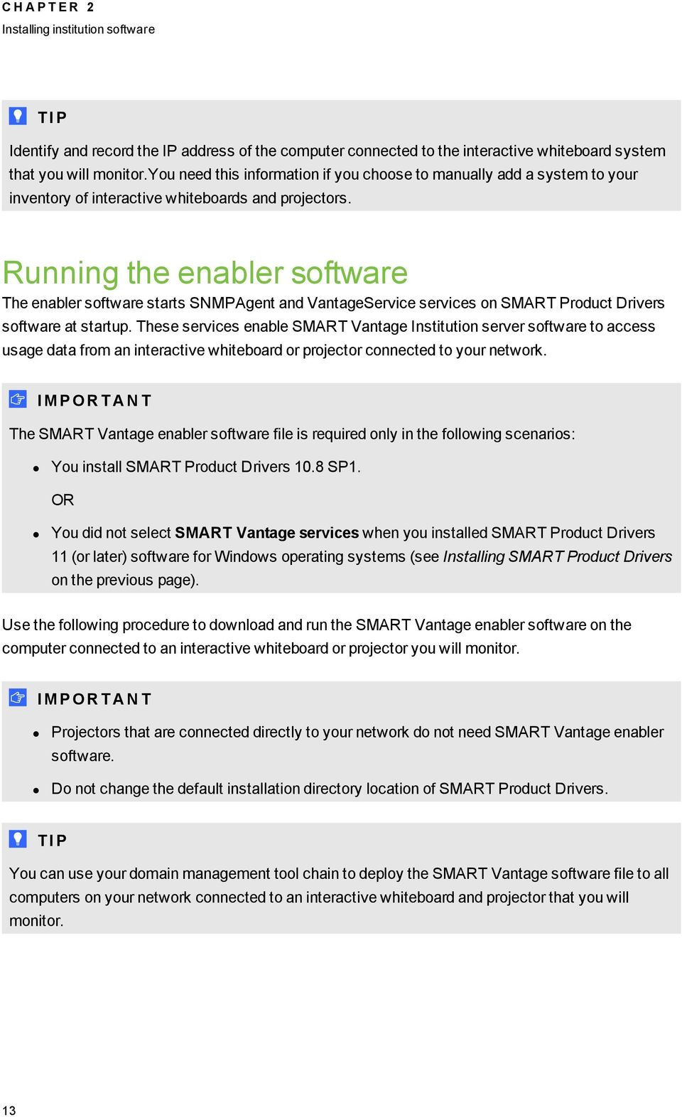 Running the enabler software The enabler software starts SNMPAgent and VantageService services on SMART Product Drivers software at startup.