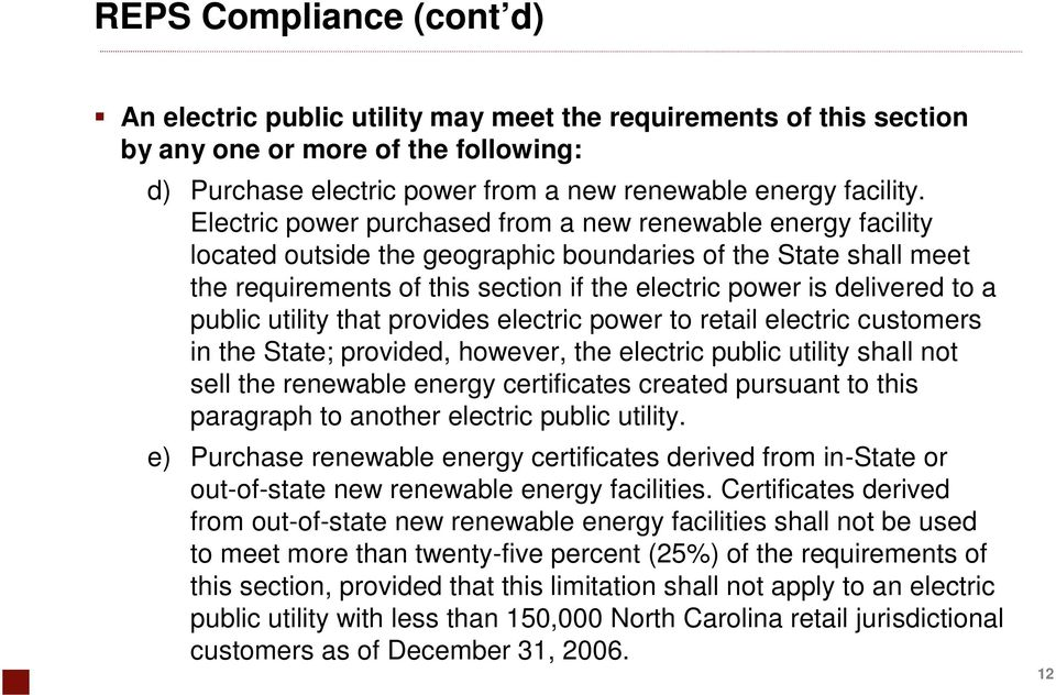 a public utility that provides electric power to retail electric customers in the State; provided, however, the electric public utility shall not sell the renewable energy certificates created