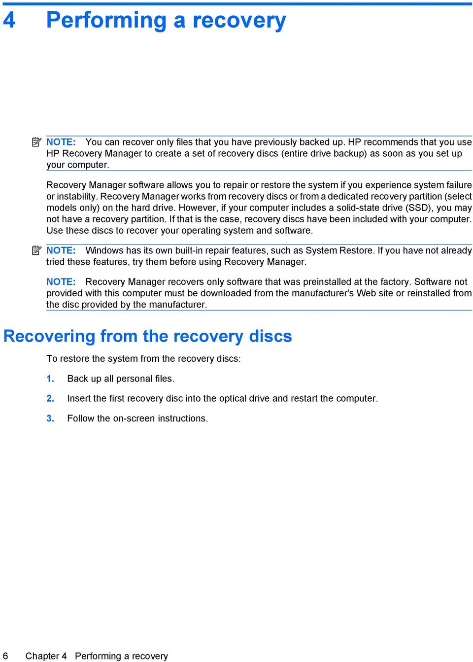 Recovery Manager software allows you to repair or restore the system if you experience system failure or instability.