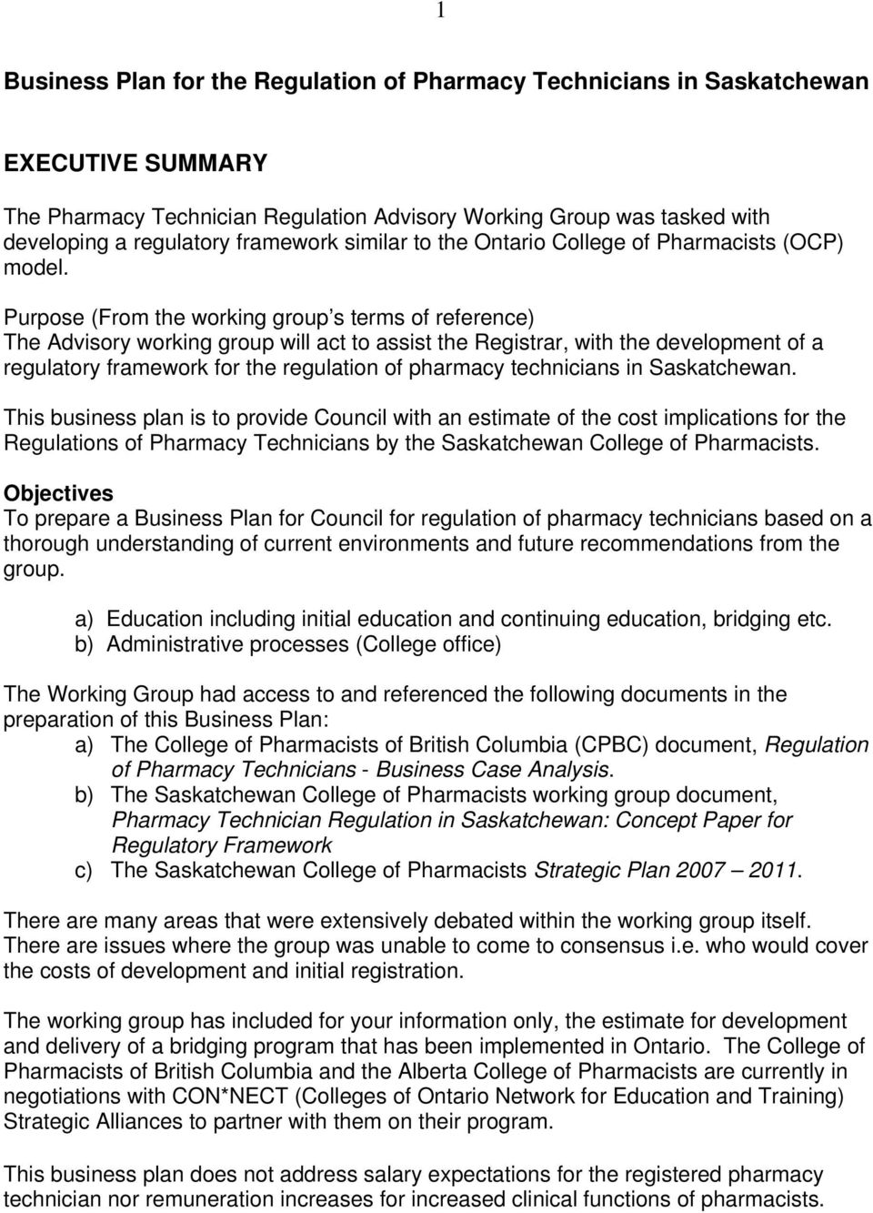 Purpose (From the working group s terms of reference) The Advisory working group will act to assist the Registrar, with the development of a regulatory framework for the regulation of pharmacy