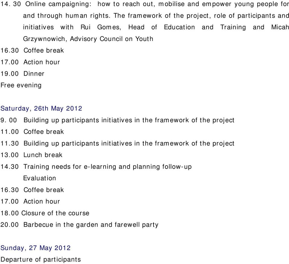 Free evening Saturday, 26th May 2012 9. 00 Building up participants initiatives in the framework of the project 11.