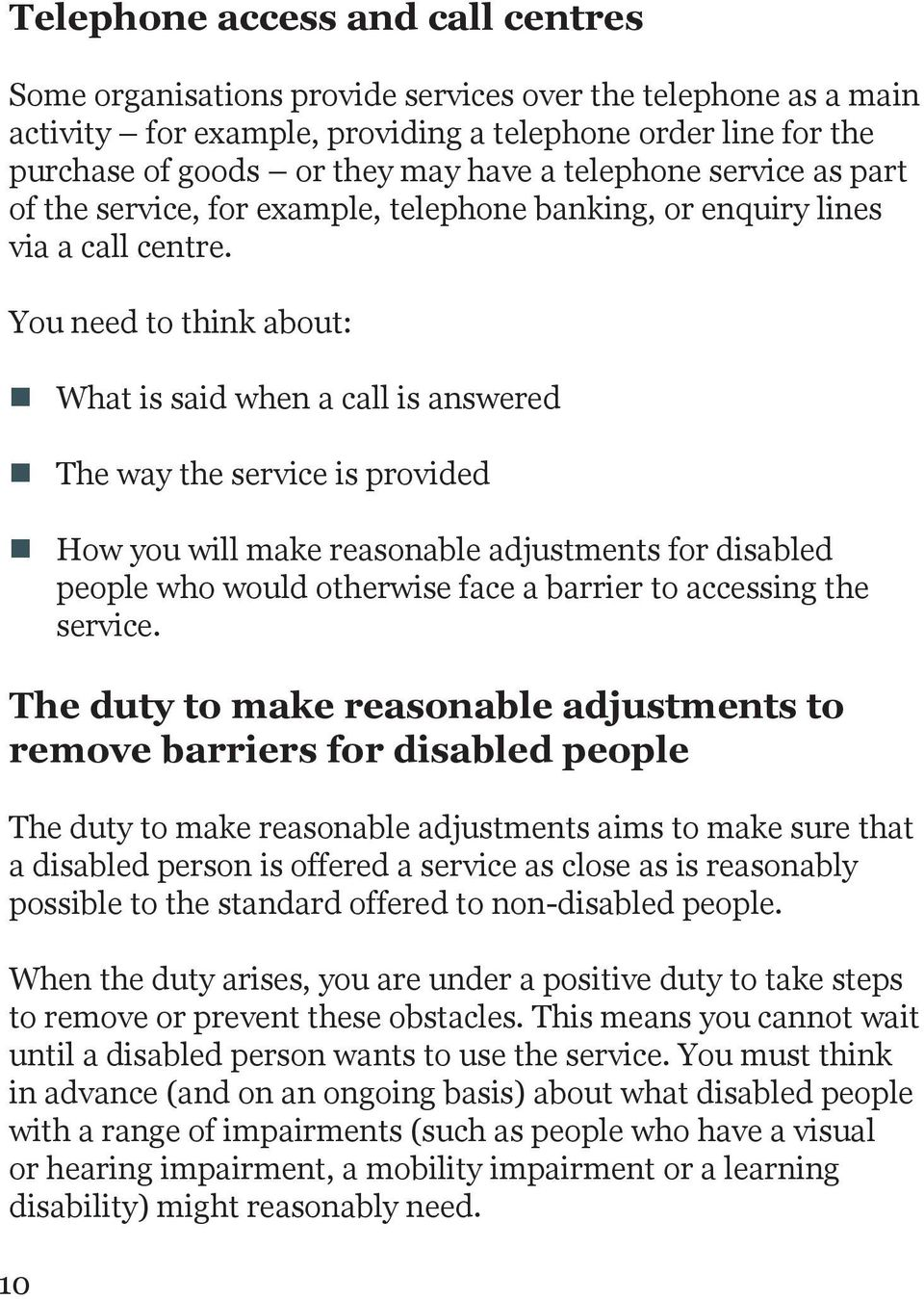 You need to think about: What is said when a call is answered The way the service is provided How you will make reasonable adjustments for disabled people who would otherwise face a barrier to