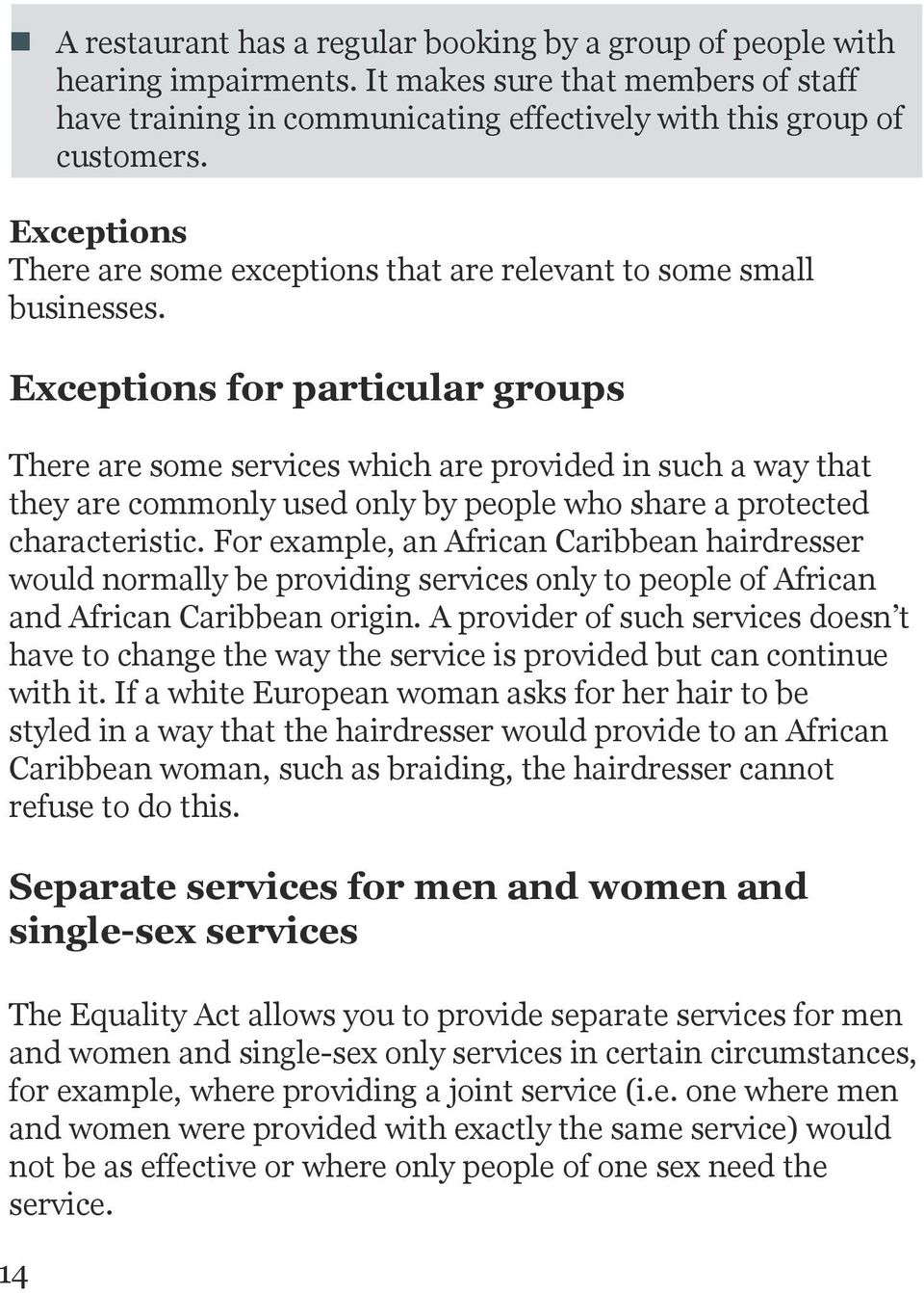 Exceptions for particular groups There are some services which are provided in such a way that they are commonly used only by people who share a protected characteristic.