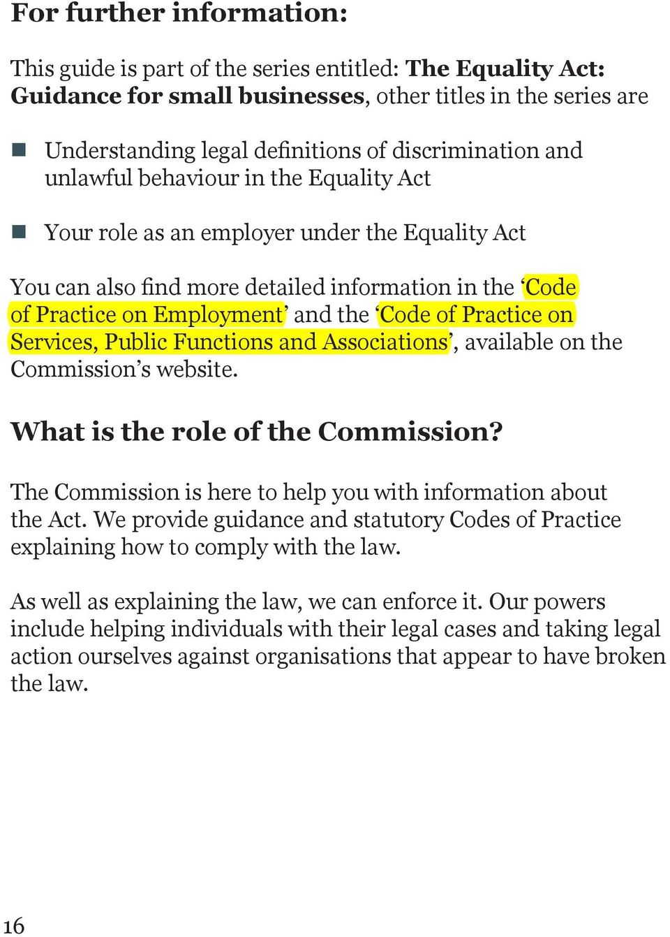 on Services, Public Functions and Associations, available on the Commission s website. What is the role of the Commission? The Commission is here to help you with information about the Act.