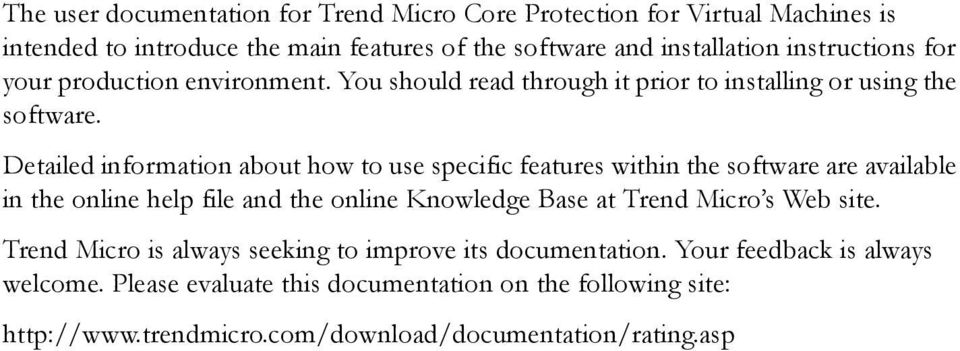 Detailed information about how to use specific features within the software are available in the online help file and the online Knowledge Base at Trend Micro s