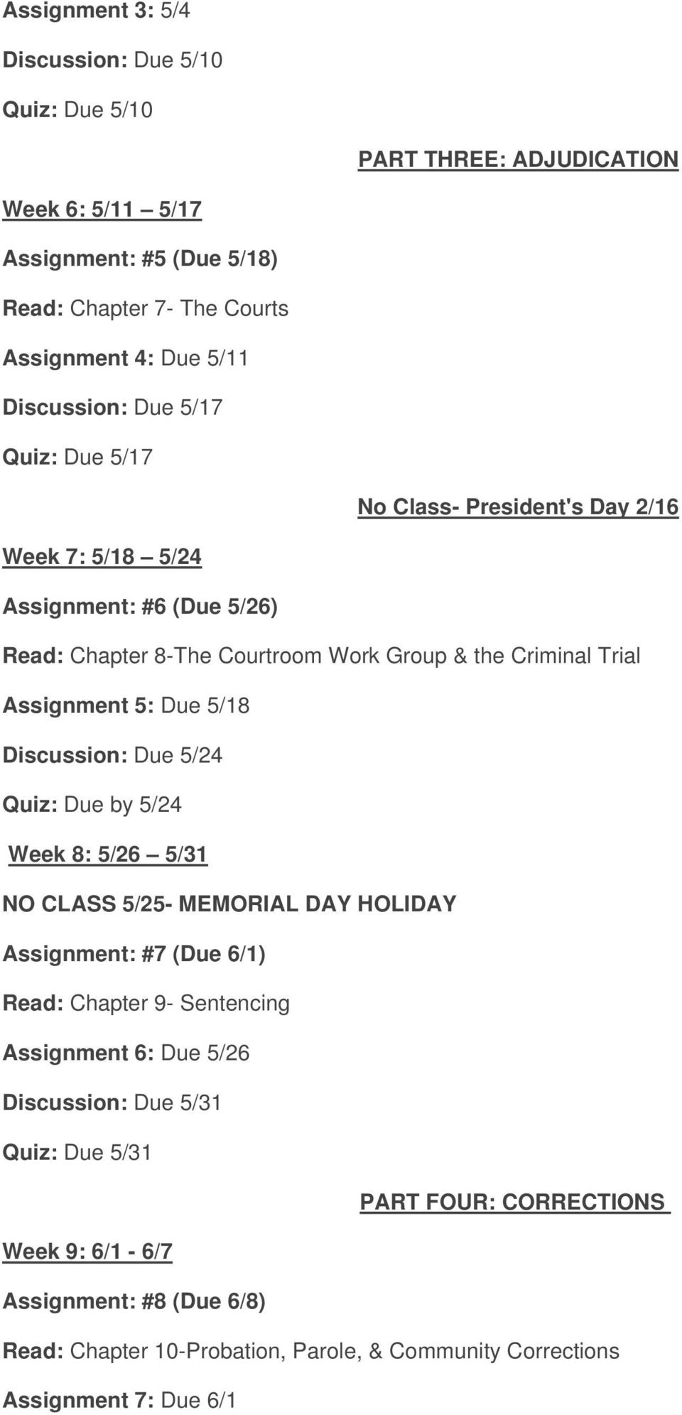 Assignment 5: Due 5/18 Discussion: Due 5/24 Quiz: Due by 5/24 Week 8: 5/26 5/31 NO CLASS 5/25- MEMORIAL DAY HOLIDAY Assignment: #7 (Due 6/1) Read: Chapter 9- Sentencing Assignment