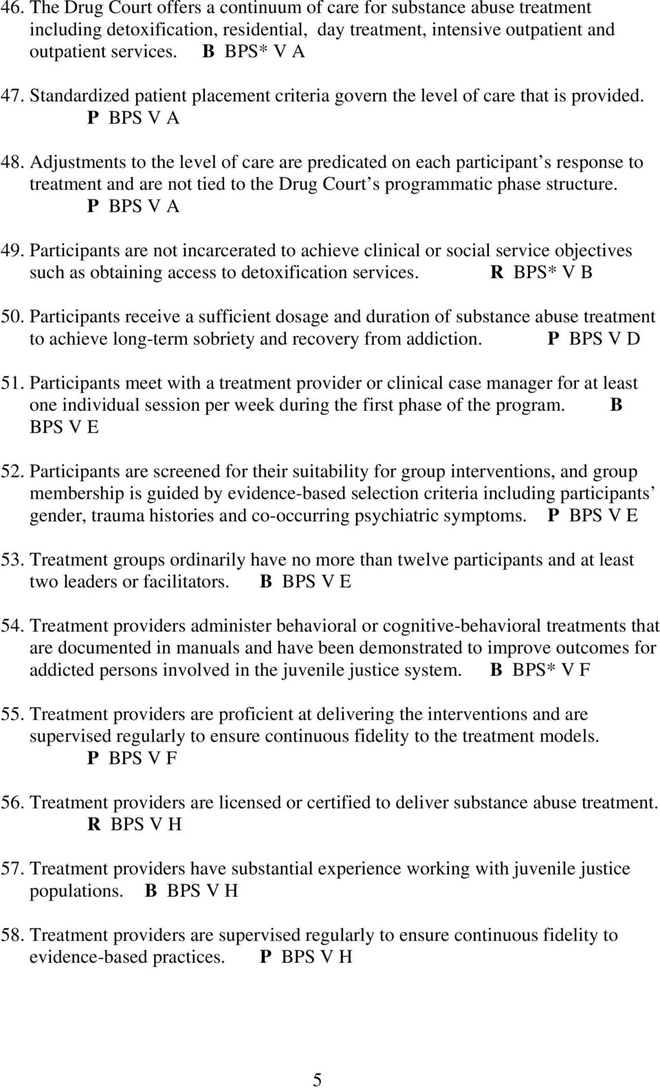 Adjustments to the level of care are predicated on each participant s response to treatment and are not tied to the Drug Court s programmatic phase structure. P BPS V A 49.