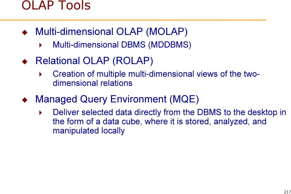 relations Managed Query Environment (MQE) Deliver selected data directly from the DBMS