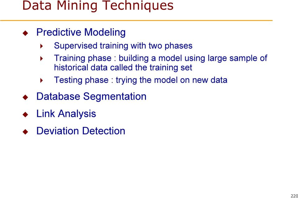historical data called the training set Testing phase : trying the