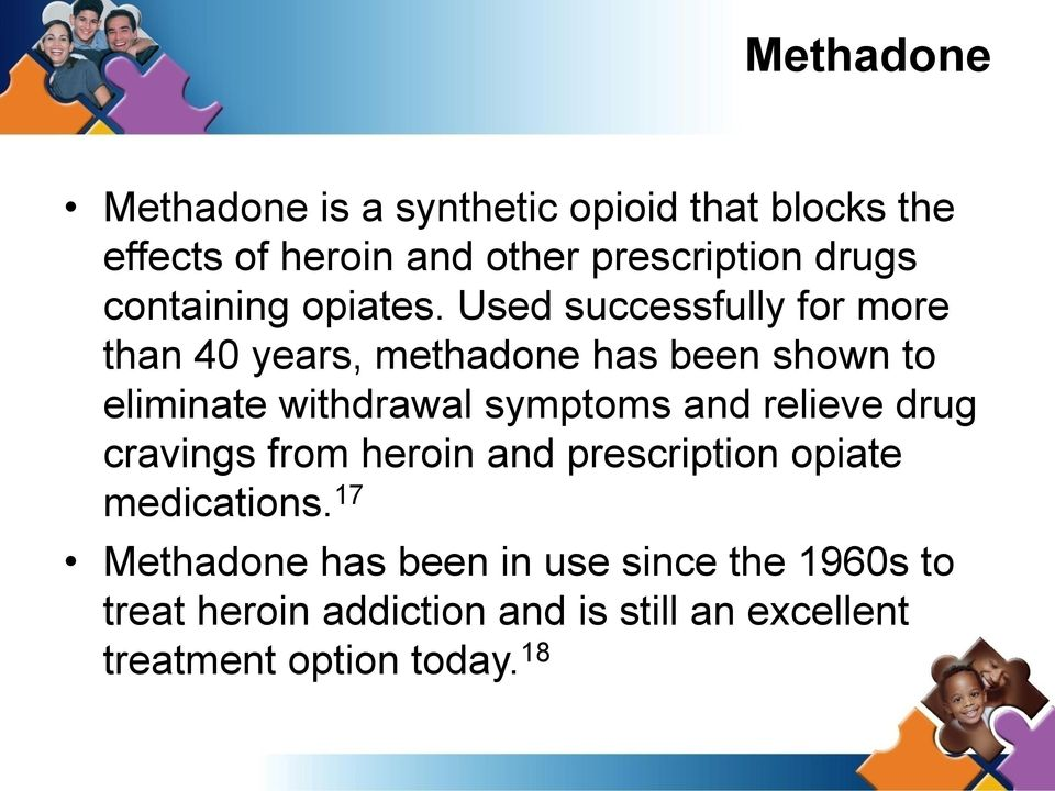 Used successfully for more than 40 years, methadone has been shown to eliminate withdrawal symptoms and