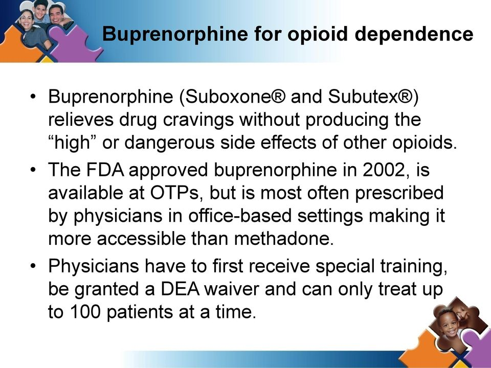 The FDA approved buprenorphine in 2002, is available at OTPs, but is most often prescribed by physicians in
