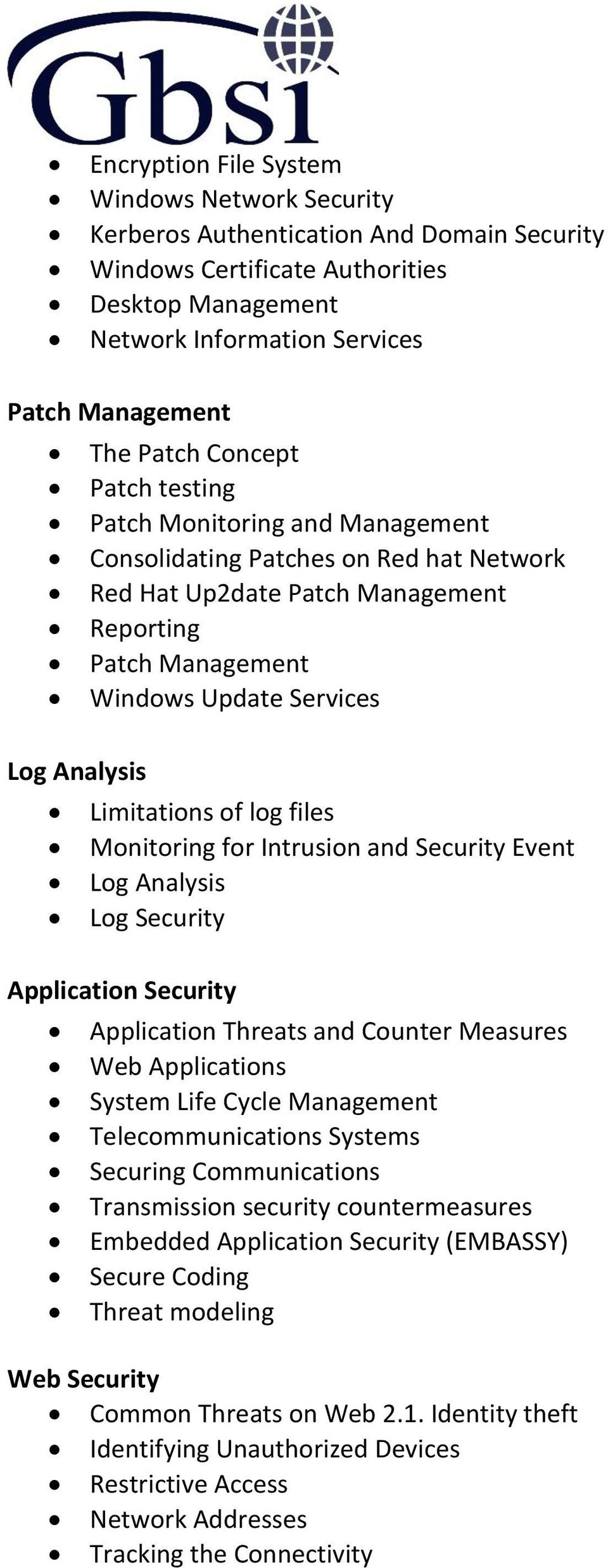Limitations of log files Monitoring for Intrusion and Security Event Log Analysis Log Security Application Security Application Threats and Counter Measures Web Applications System Life Cycle