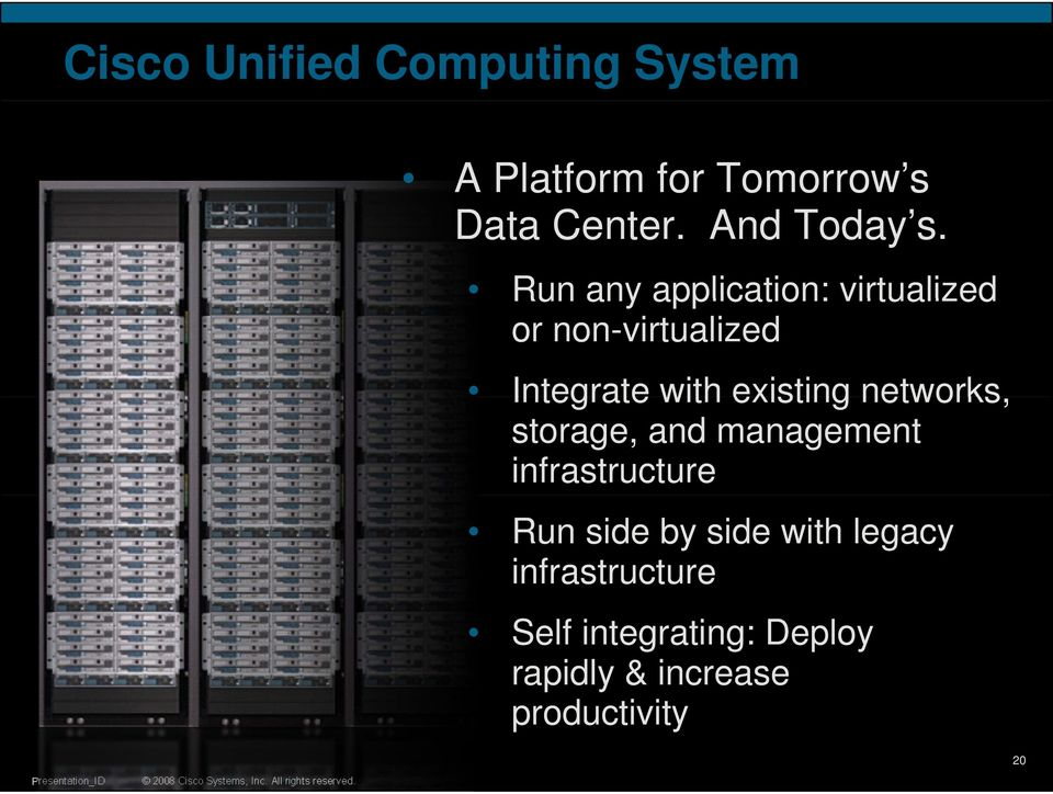 Run any application: virtualized or non-virtualized Integrate with existing