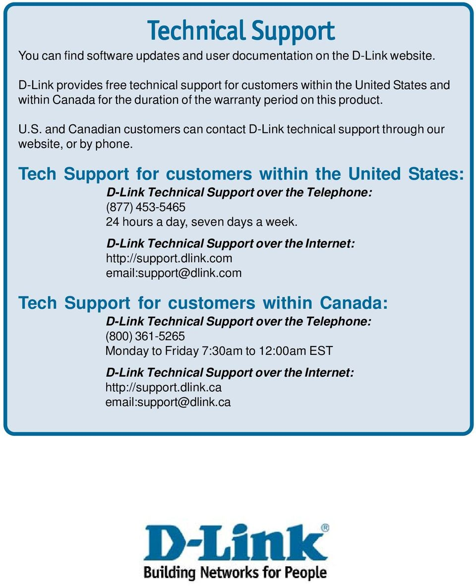 Tech Support for customers within the United States: D-Link Technical Support over the Telephone: (877) 453-5465 24 hours a day, seven days a week.