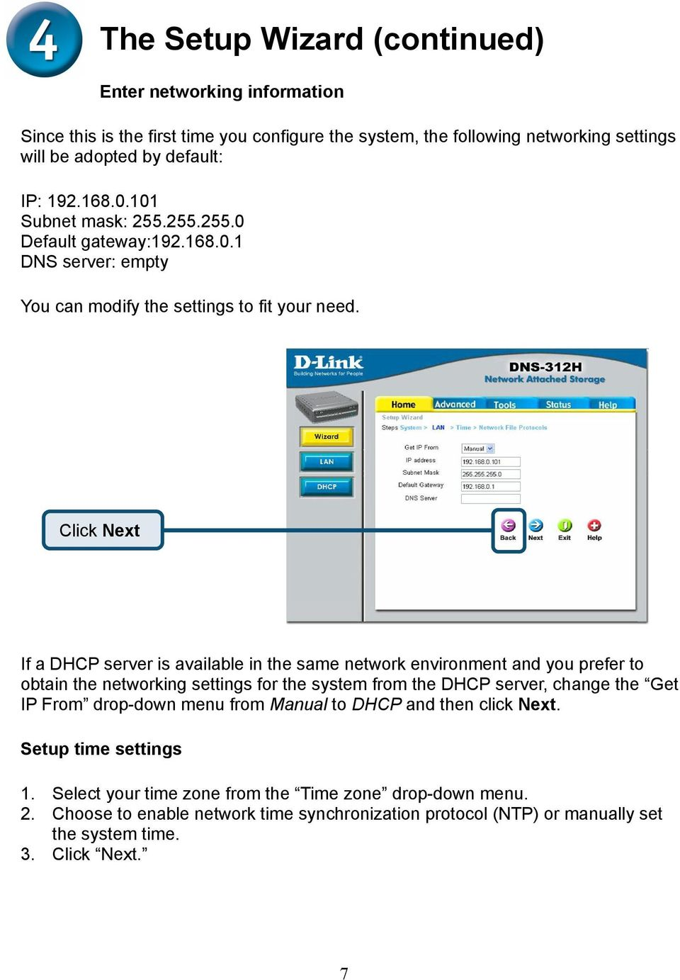 Click Next If a DHCP server is available in the same network environment and you prefer to obtain the networking settings for the system from the DHCP server, change the Get IP From