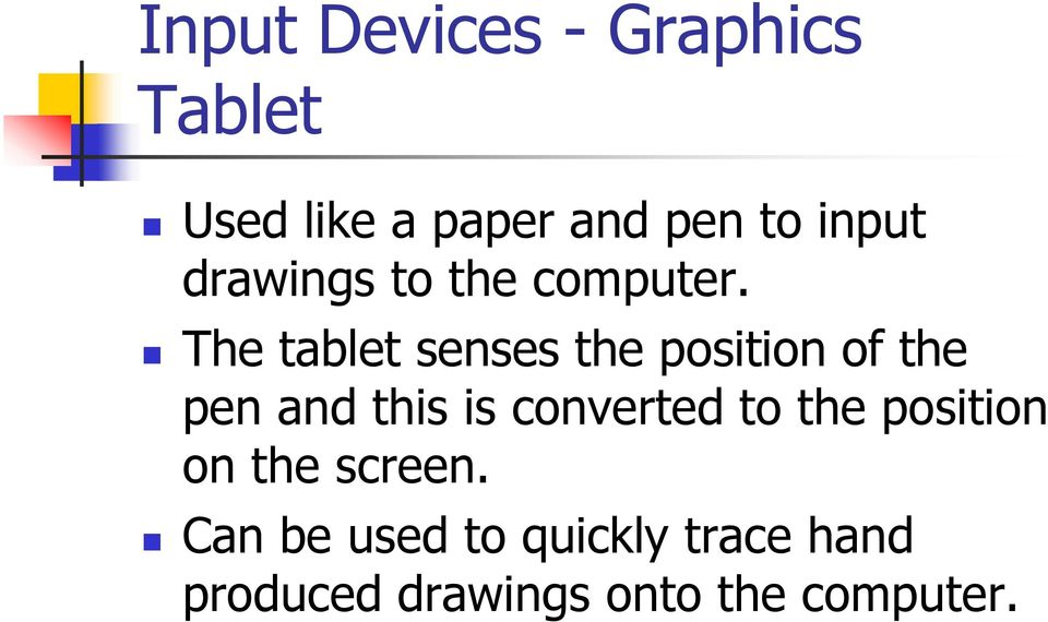 The tablet senses the position of the pen and this is converted