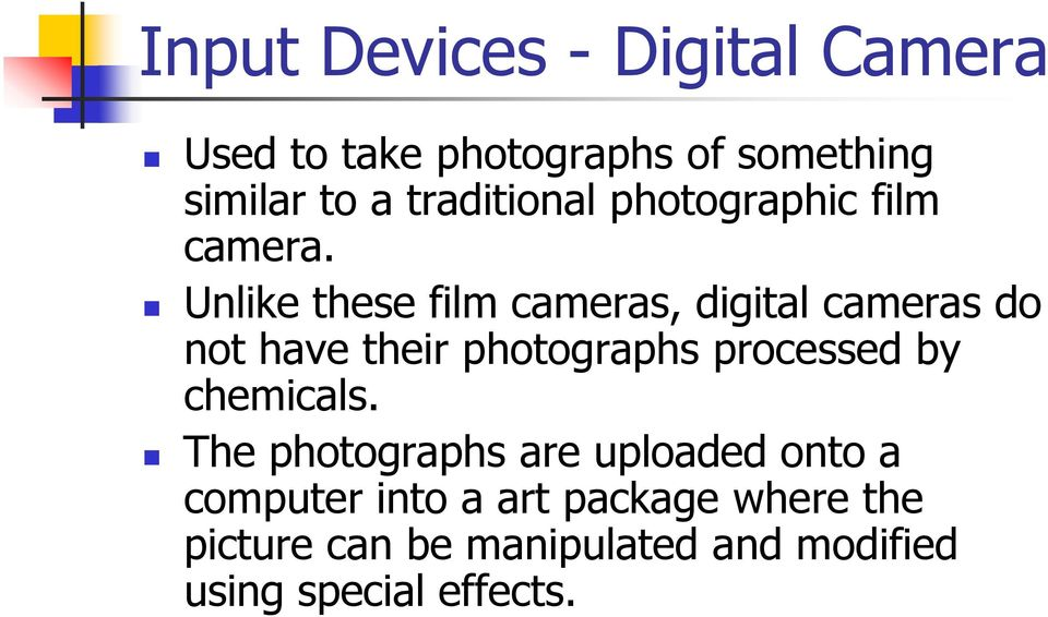 Unlike these film cameras, digital cameras do not have their photographs processed by