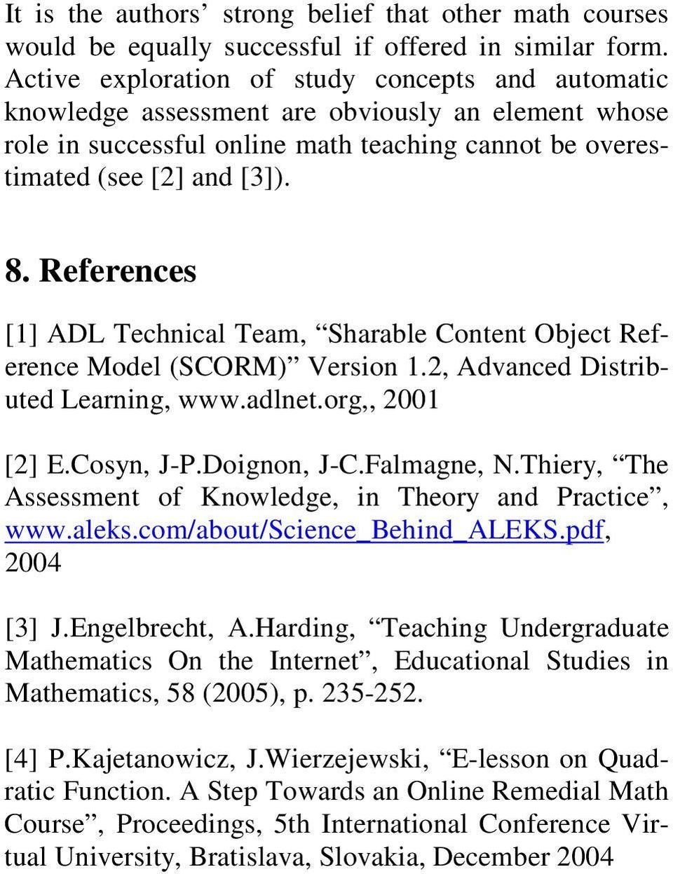 References [1] ADL Technical Team, Sharable Content Object Reference Model (SCORM) Version 1.2, Advanced Distributed Learning, www.adlnet.org,, 2001 [2] E.Cosyn, J-P.Doignon, J-C.Falmagne, N.