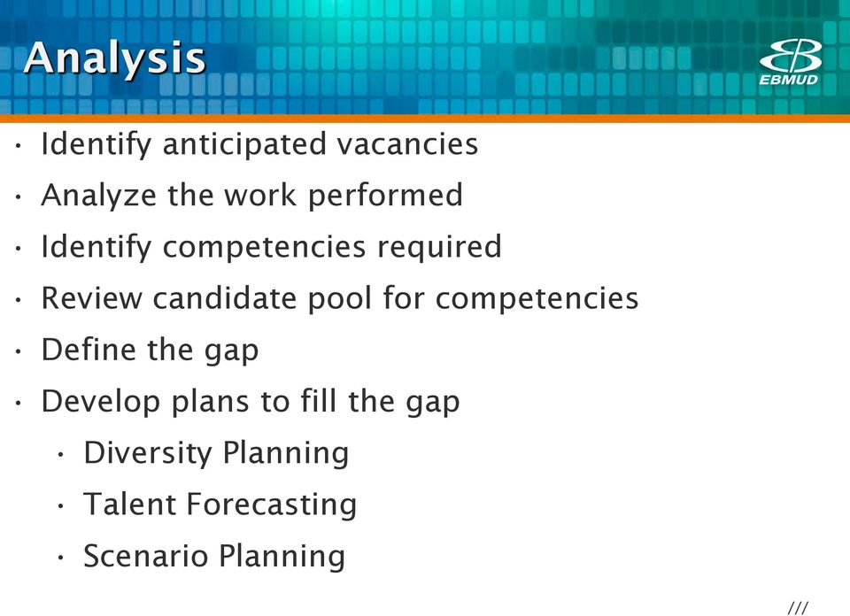 pool for competencies Define the gap Develop plans to fill