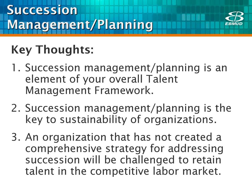 Succession management/planning is the key to sustainability of organizations. 3.