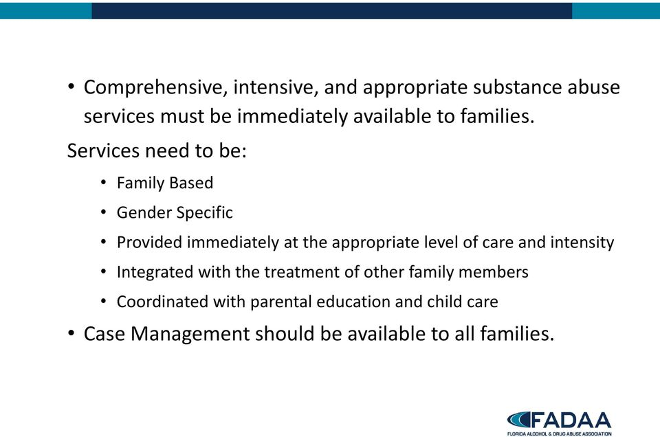 Services need to be: Family Based Gender Specific Provided immediately at the appropriate level